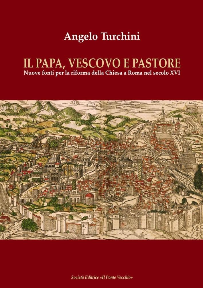 Il papa, vescovo e pastore. Nuove fonti per la riforma della Chiesa a Roma nel secolo XVI.