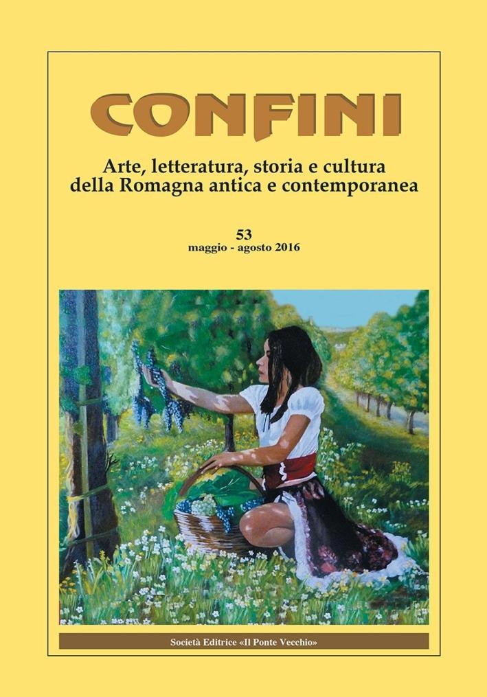 Confini. Arte e letteratura, storia e cultura della Romagna contemporanea. Vol. 53. Maggio-Agosto 2016.