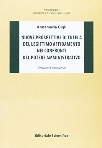 Nuove prospettive di tutela del legittimo affidamento nei confronti del potere amministrativo.