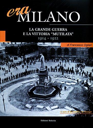 Era Milano. Vol. 1: La Grande Guerra e la vittoria «mutilata» (1914-1922)