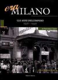 Era Milano. Vol. 4: Gli anni dell'Impero (1936-1940).