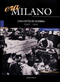 Era Milano. Vol. 5: Una città in guerra (1940-1945).
