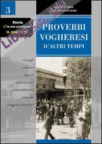 Pavia e la sua provincia. Il dialetto. Vol. 3: Proverbi vogheresi d'altri tempi. Consigli, credenze, facezie, superstizioni, contraddizioni, amenità e saggezza popolare.