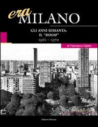 Era Milano. Vol. 8: Gli anni Sessanta: il «boom» (1961-1970)