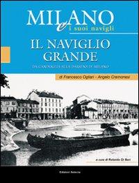 Milano e i suoi Navigli. Vol. 2: Il Naviglio Grande.