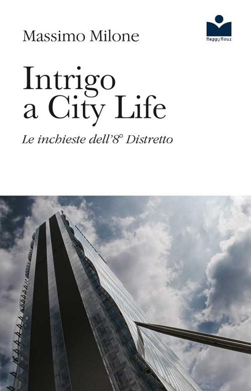 Intrigo a City Life. Le inchieste dell'8° distretto.