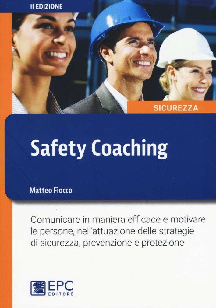 Safety Coaching. Comunicare in Maniera Efficace e Motivare le Persone, nell'Attuazione delle Strategie di Sicurezza, Prevenzione e Protezione.