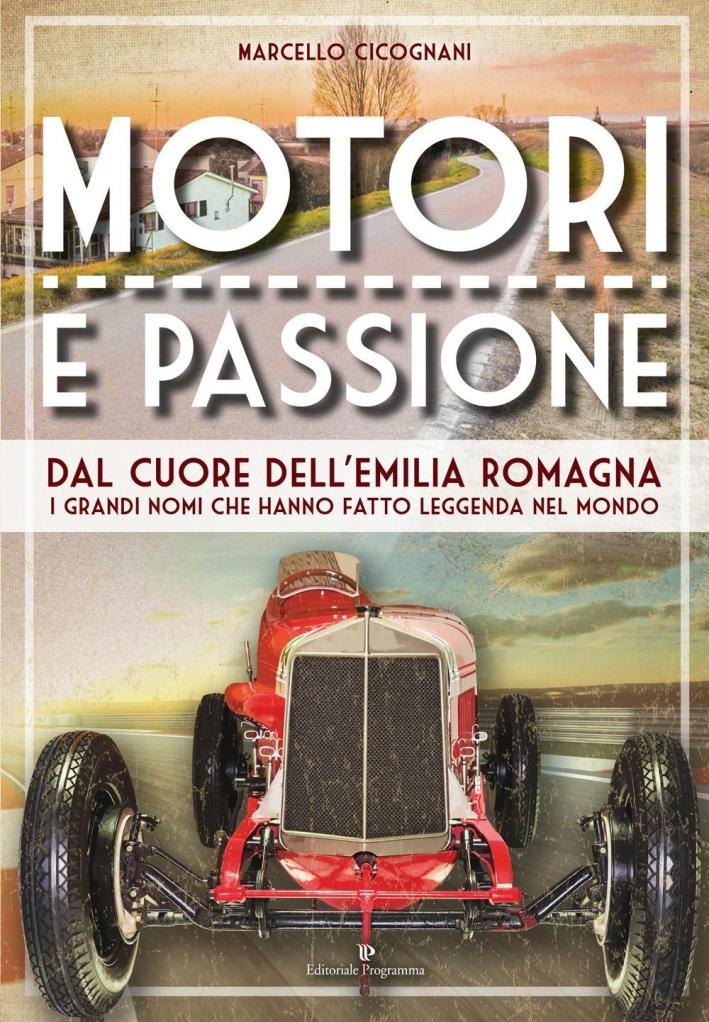 Motori e passione. Dal cuore dell'Emilia Romagna i grandi nomi che hanno fatto leggenda nel Mondo.