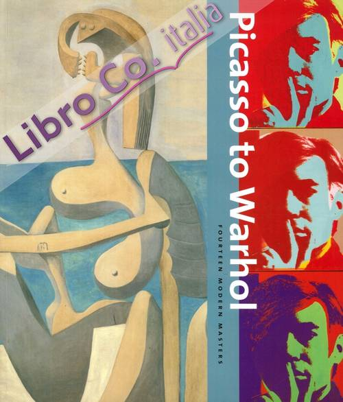 Picasso To Warhol. Fourteen Modern Masters.