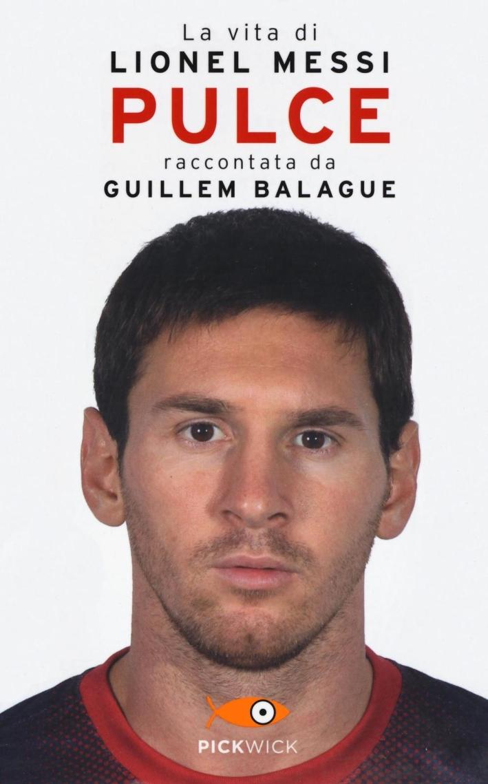 Pulce. La vita di Lionel Messi.