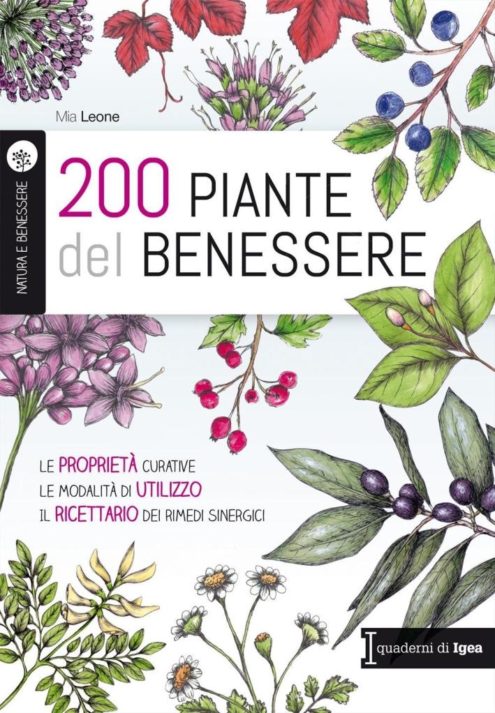 200 piante del benessere. Le proprietà curative, le modalità di utilizzo, il ricettario dei rimedi sinergici.