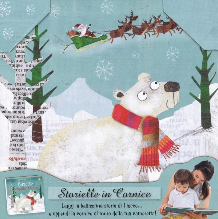 L'orsetto di Babbo Natale. Storielle in cornice. Ediz. a colori. Con gadget