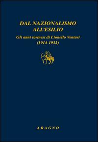 Dal nazionalismo all'esilio. Gli anni torinesi di Lionello Venturi (1914-1932)