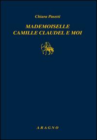 Mademoiselle Camille Claudel-Moi