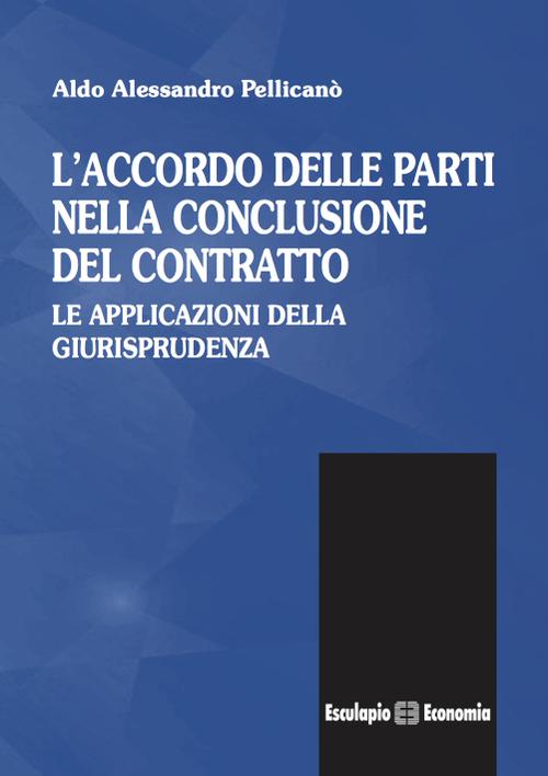 L'accordo delle parti nella conclusione del contratto. Le applicazioni della giurisprudenza.