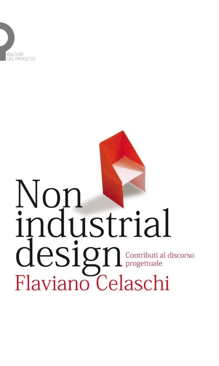 Non industrial design. Contributi al discorso progettuale.