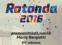 Rotonda 2016. Premio città di Livorno Mario Borgiotti. 64ª edizione.