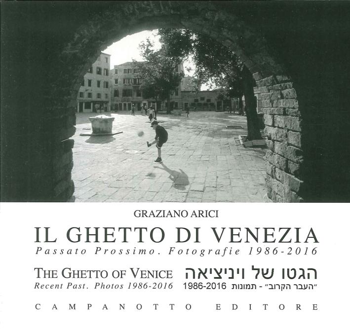 Il Ghetto di Venezia. Passato Prossimo Fotografie. 1986-2016. The Ghetto of Venice Recent Past. Photos 1986-2016.