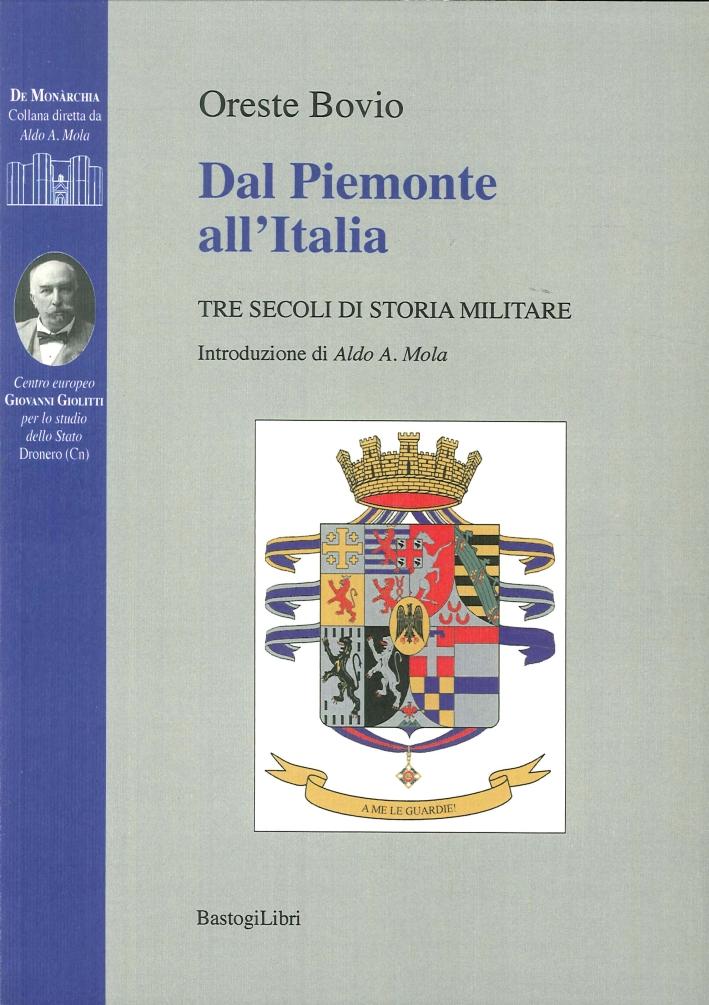 Dal Piemonte all'Italia Tre Secoli di Storia Militare.