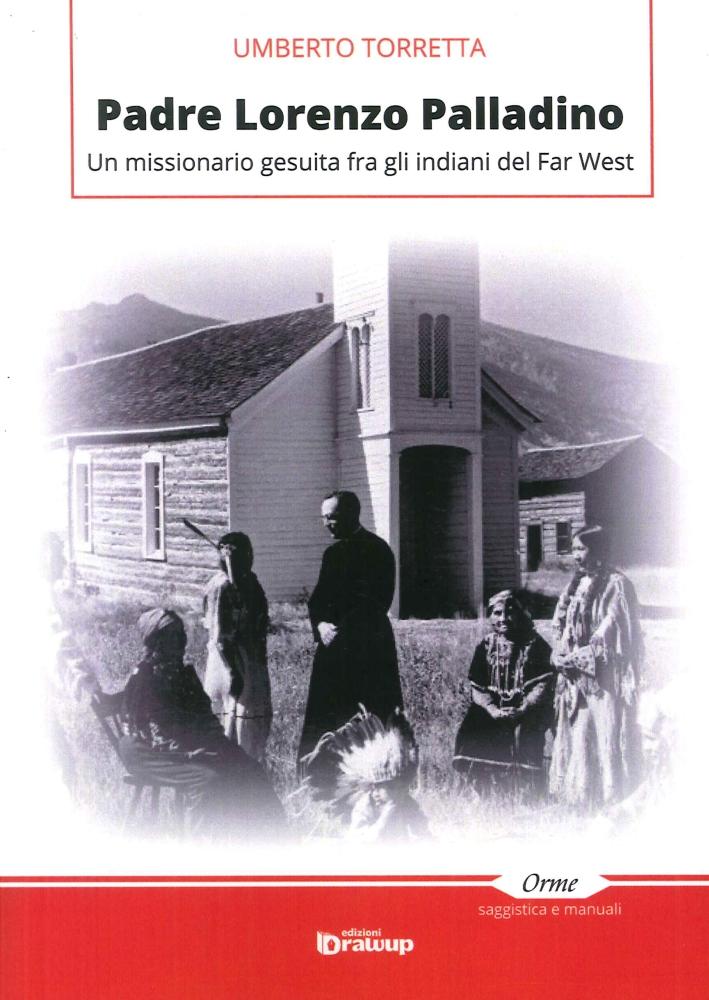 Padre Lorenzo Palladino. Un Missionario Gesuita fra gli Indiani del Far West.
