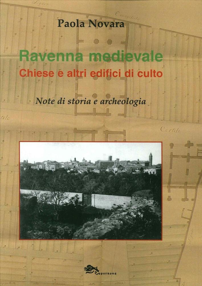 Ravenna Medievale. Chiese e altri Edifici di Culto. Note di Storia e Archeologia.