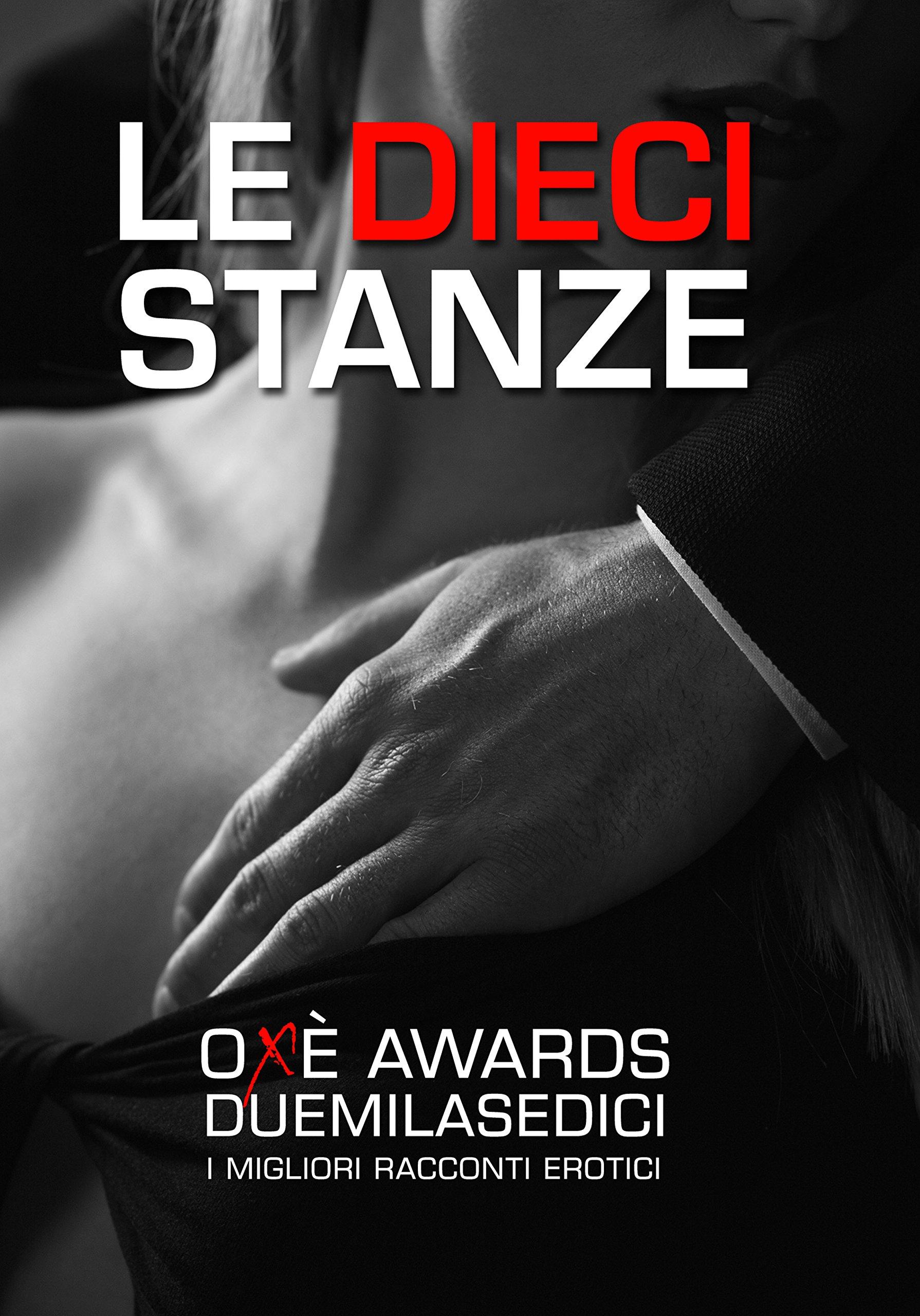 Le Dieci Stanze. Oxè Awards 2016 i Migliori Racconti Erotici