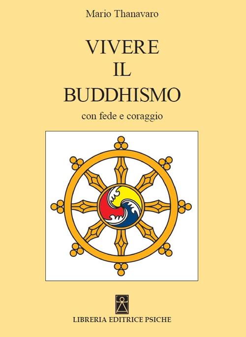 Vivere il buddhismo. Con fede e coraggio.
