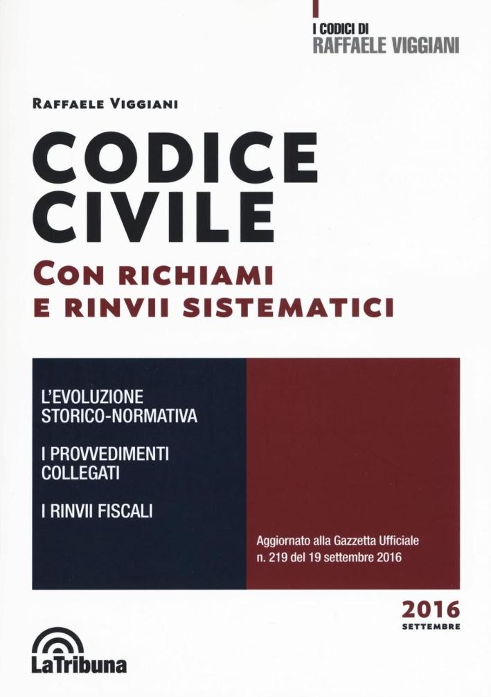 Codice Civile. con Richiami e Rinvii Normativi l'Evoluzione Storico-Normativa i Provvedimenti Collegati.