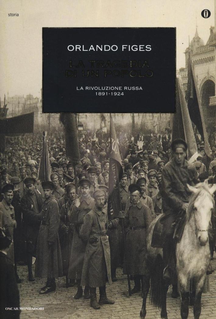 La tragedia di un popolo. La rivoluzione russa 1891-1924.