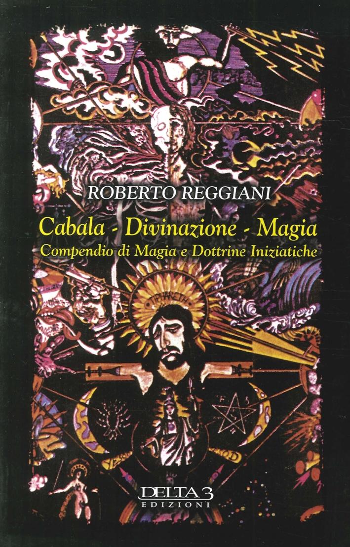 Cabala. Divinazione. Magia. Compendio di Magia e Dottrine Iniziatiche.