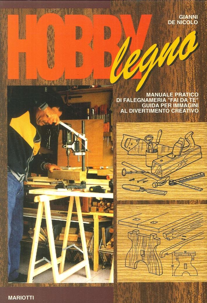 Hobby legno. Manuale pratico di falegnameria