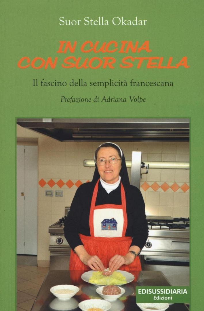 In cucina con suor Stella. Il fascino della semplicità francescana.