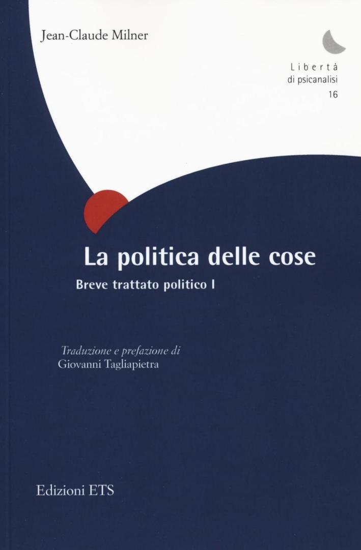 La politica delle cose. Breve trattato politico. Vol. 1