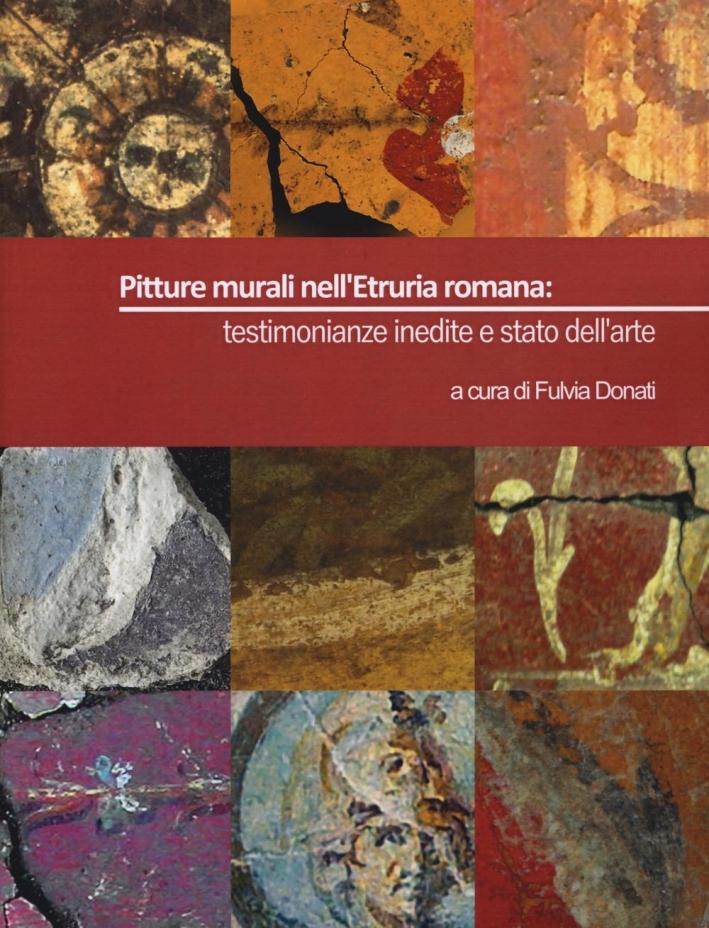 Pitture Murali nell'Etruria Romana. Testimonianze Inedite.