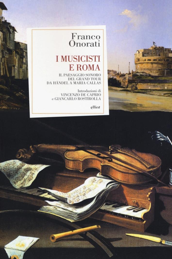 I musicisti e Roma. Il paesaggio sonoro del Grand Tour da Händel a Maria Callas