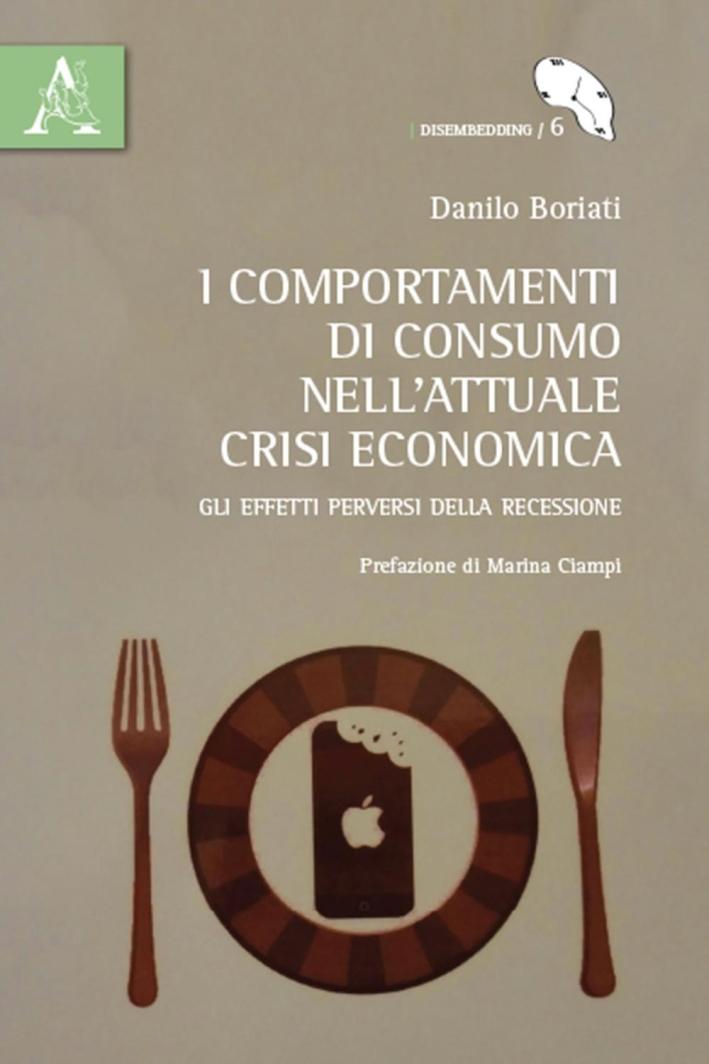 I comportamenti di consumo nell'attuale crisi economica. Gli effetti perversi della recessione.