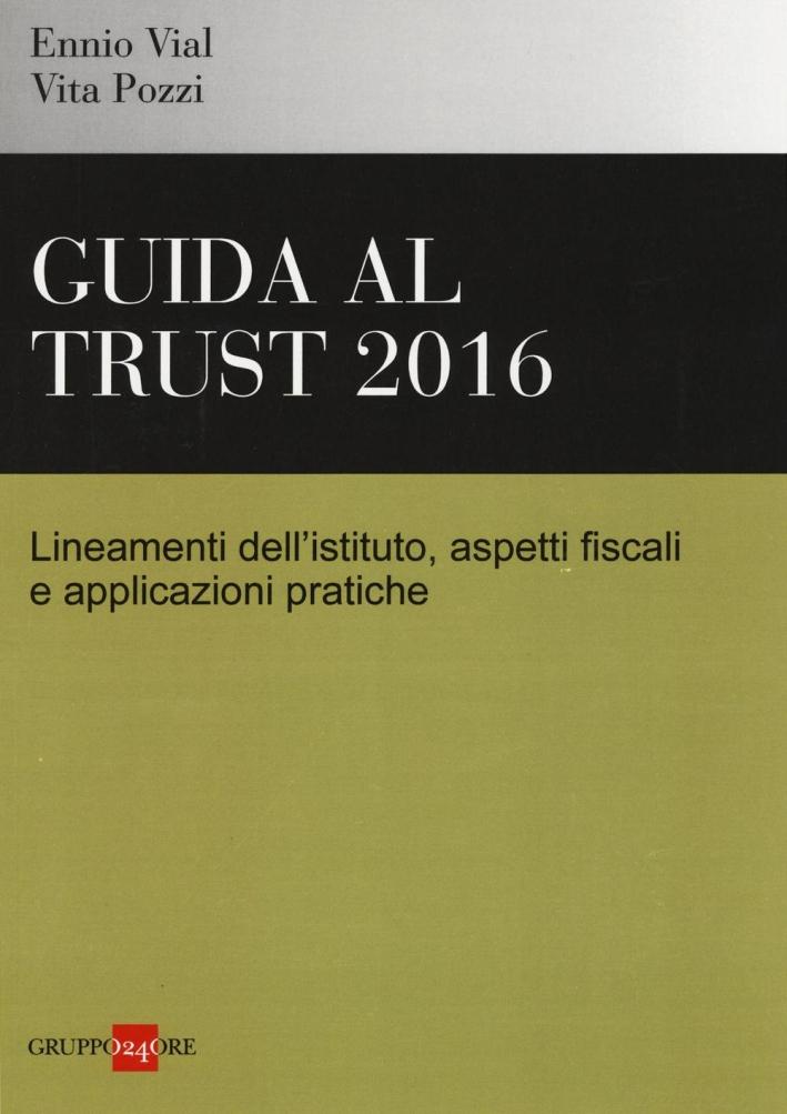 Gudia al trust 2016. Lineamenti dell'istituto, aspetti fiscali e applicazioni pratiche.