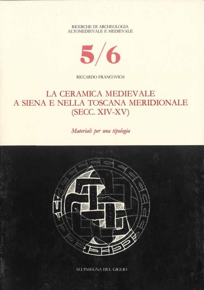 La ceramica medievale a Siena e nella Toscana meridionale (secc. XIV-XV). Materiali per una tipologia.