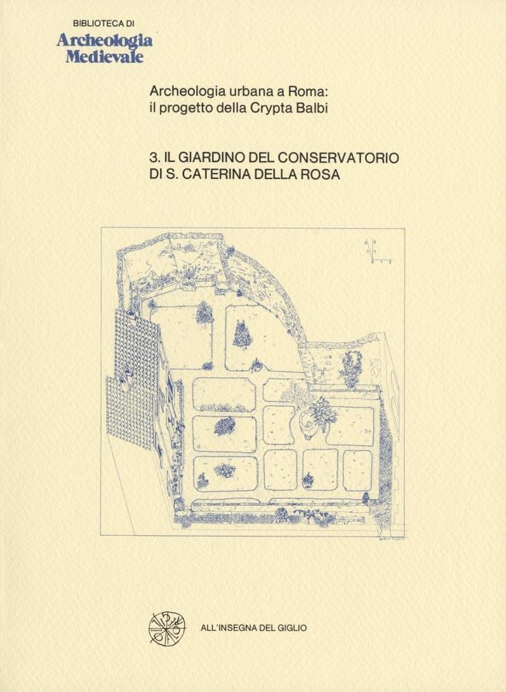Archeologia urbana a Roma. Il progetto della Crypta Balbi. Vol. 3: Il giardino del Conservatorio di Santa Caterina della Rosa.