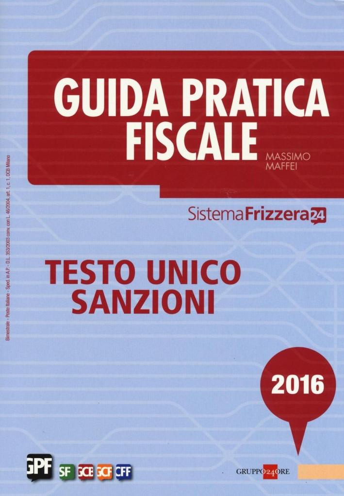 Guida pratica fiscale 2016. Testo unico sanzioni.