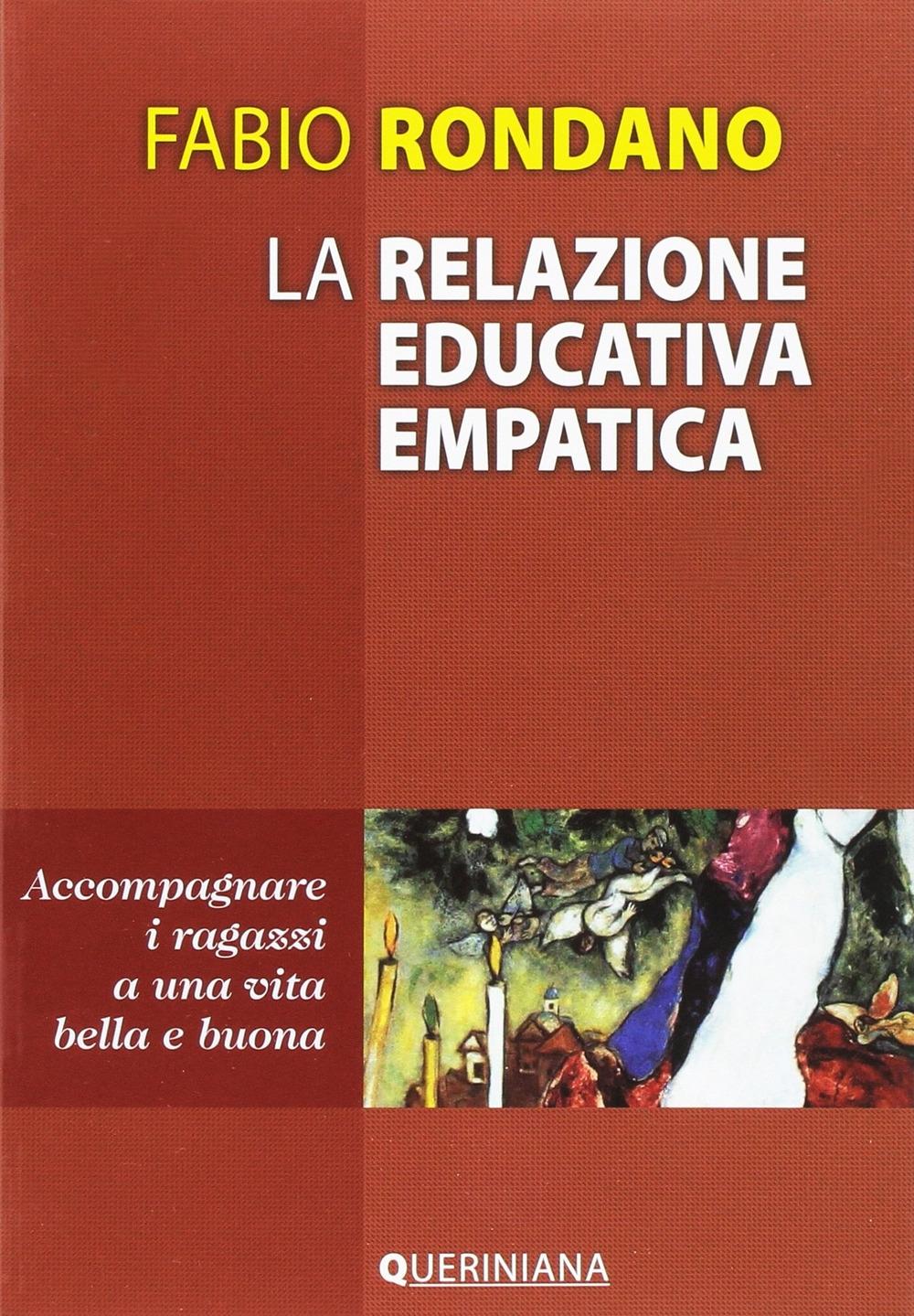 La relazione educativa empatica. Accompagnare i ragazzi a una vita bella e buona.