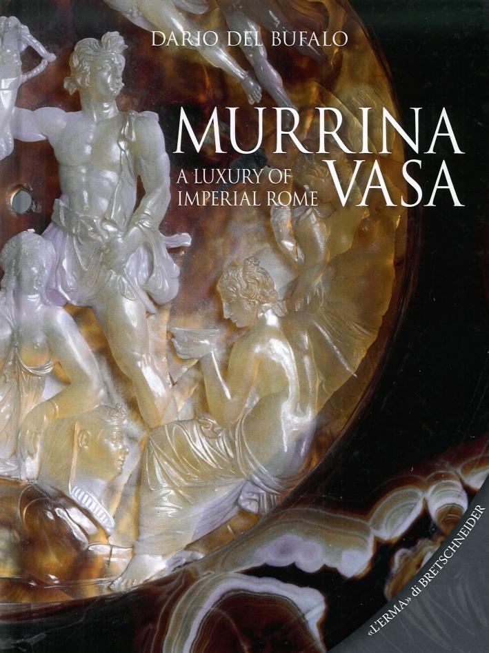 Murrina Vasa. A Luxury of Imperial Rome. Un Lusso della Roma Imperiale.
