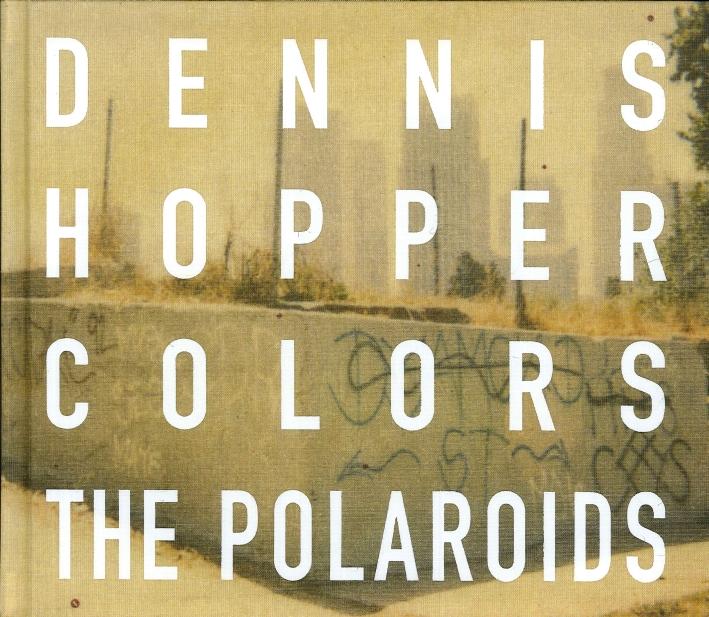 Dennis Hopper. Colors. The Polaroids.