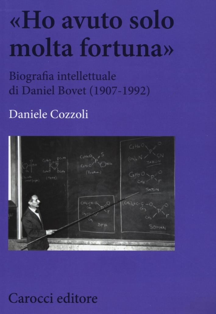 «Ho avuto solo una fortuna». Biografia intellettuale di Daniel Bovet (1907-1992)