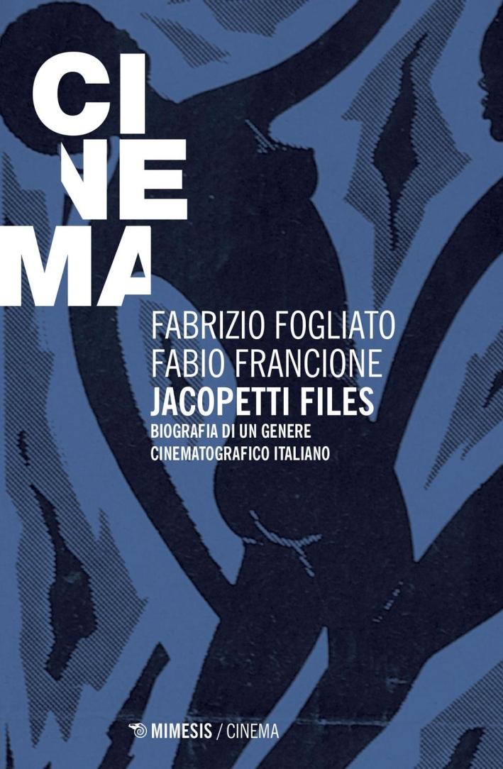 Jacopetti Files. Biografia di un Genere Cinematografico Italiano.