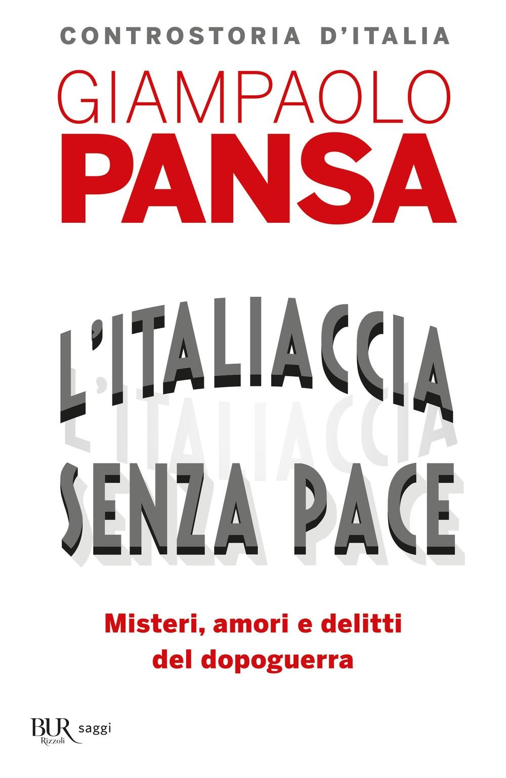 L'Italiaccia senza pace. Misteri, amori e delitti del dopoguerra.