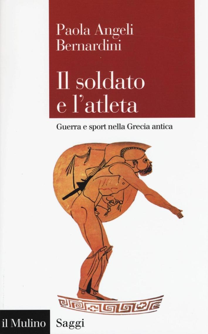 Il soldato e l'atleta. Guerra e sport nella Grecia antica