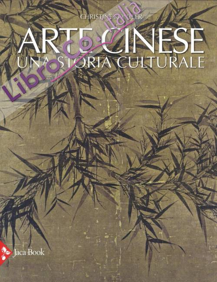 Arte Cinese. Una Storia Culturale.