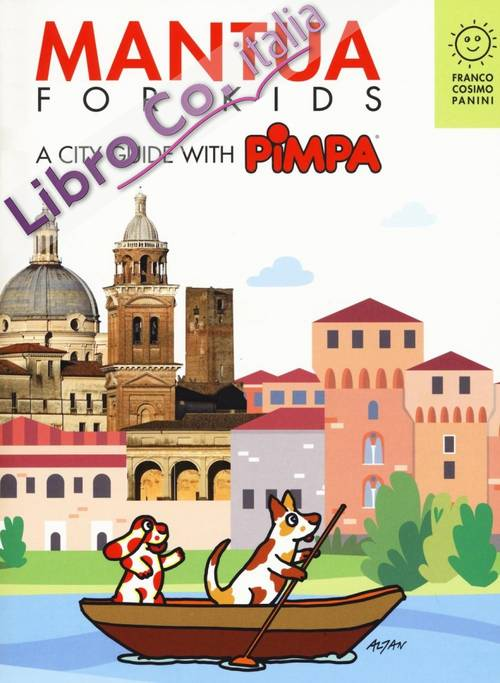 Mantova for kids. A city guide with Pimpa.
