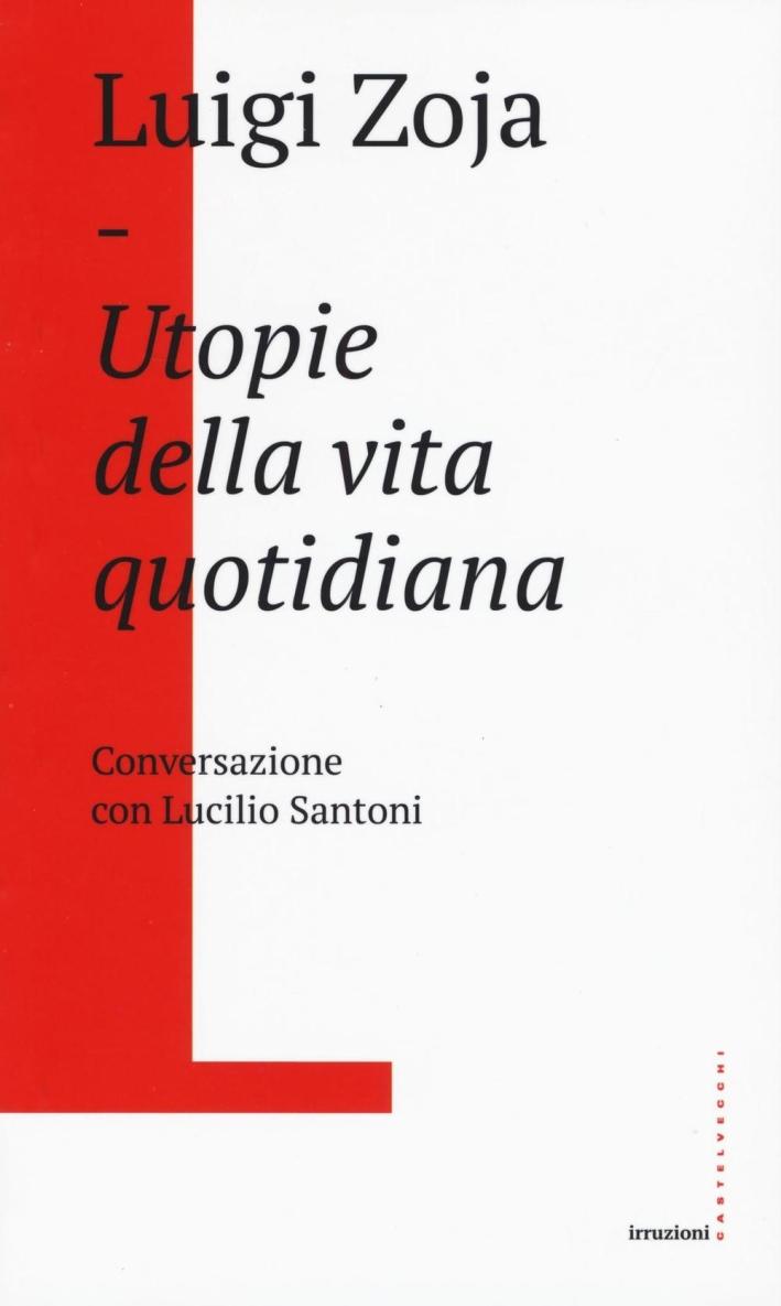 Utopie della vita quotidiana. Conversazione con Lucilio Santoni